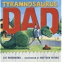 Tyrannosaurus Dad by Liz Rosenberg (2011-08-01)