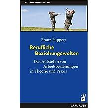 Berufliche Beziehungswelten: Das Aufstellen von Arbeitsbeziehungen in Theorie und Praxis (German Edition)