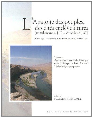 L'Anatolie des Peuples, des Cites et des Cultures (Iie Millénaire Av. J.-C. - Ve Siecle Ap. J.-C.)