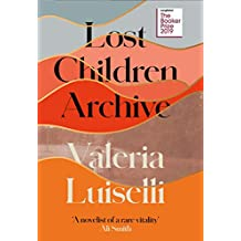 Lost Children Archive: LONGLISTED FOR THE BOOKER PRIZE 2019