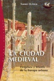 Descargar Libro La ciudad medieval: Orígenes y triunfo de la Europa urbana de Thierry Dutour