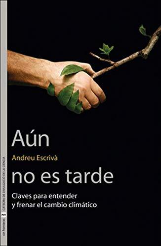 Aún no es tarde: Claves para entender y frenar el cambio climático por Andreu Escrivà