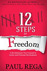 12 Steps to Freedom (Book #1) A Necessary Career Planning Guide for Today's Job Market (Career Development)