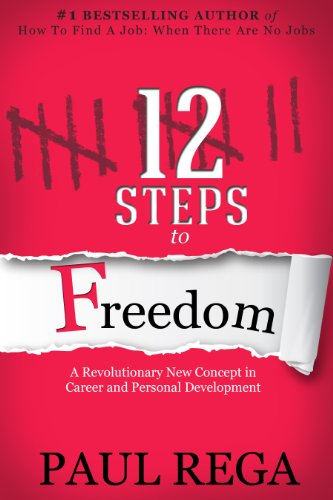 12 Steps To Freedom (Book 2) A Necessary Career Planning Guide for Today's Job Market (Career Development)
