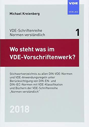 Wo steht was im VDE-Vorschriftenwerk? 2018: Stichwortverzeichnis zu allen DIN-VDE-Normen und VDE-Anwendungsregeln unter Berücksichtigung von DIN-EN- ... (VDE-Schriftenreihe - Normen verständlich)