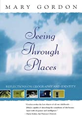 Seeing Through Places: Reflections on Geography and Identity by Mary Gordon (2001-10-02)