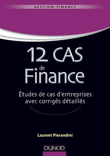 12 cas de finance. Etudes de cas d'entreprises avec corrigés détaillés