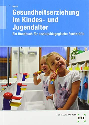 Gesundheitserziehung im Kindes- und Jugendalter: Ein Handbuch für sozialpädagogische Fachkräfte