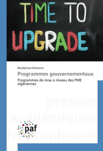Programmes gouvernementaux: Programmes de mise A niveau des PME Algeriennes par Boudjemaa Amroune