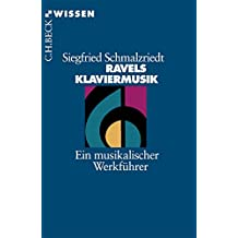Ravels Klaviermusik: Ein musikalischer Werkführer