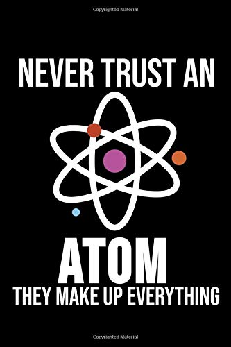 Never Trust An Atom They Make Up Everything: 6 x 9 Dotted Dot Grid Notebook for Nerds, Physicists & Science Lover