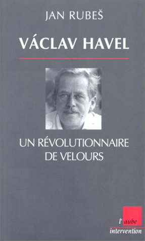 Vàclav Havel, un révolutionnaire de velours