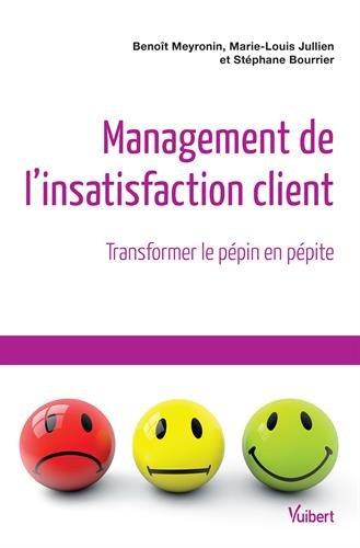 Management de l'insatisfaction client : Transformer le pépin en pépite par Benoît Meyronin