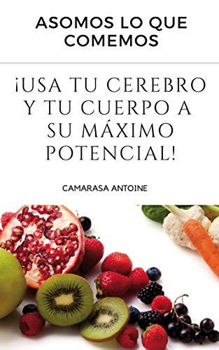 Somos lo que comemos : Usa tu cerebro y cuerpo a su máximo potencial (Spanish Edition)