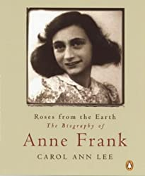 Roses from the Earth: Biography of Anne Frank