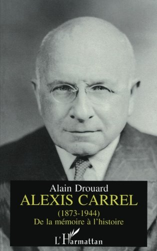 Alexis Carrel (1873-1944): De la mémoire à l'histoire