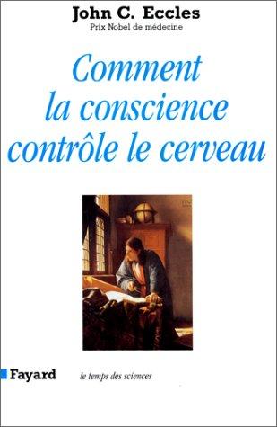 Comment la conscience contrôle le cerveau par John Eccles
