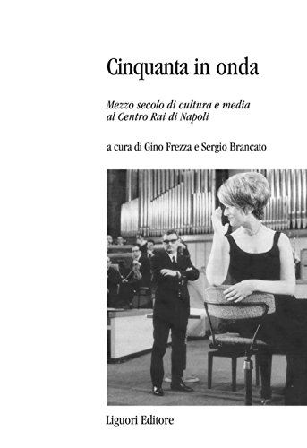 cinquanta-in-onda-mezzo-secolo-di-cultura-e-media-al-centro-rai-di-napoli-percorsi-italian-edition