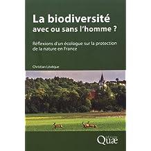 La biodiversité : avec ou sans l'homme ?: Réflexions d'un écologue sur la protection de la nature en France