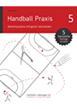Handball Praxis 5 - Abwehrsysteme erfolgreich überwinden (handball-uebungen.de / Praxis)