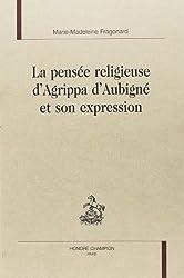 La pensée religieuse d'Agrippa d'Anbigné et son expression