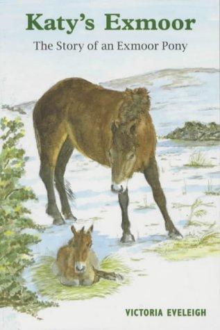 Katy's Exmoor: The Story of an Exmoor Pony
