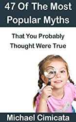 47 Of The Most Popular Myths That You Probably Thought Were True (English Edition)