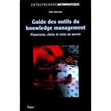 Guide des outils du knowledge management : Panorama, choix et mise en oeuvre