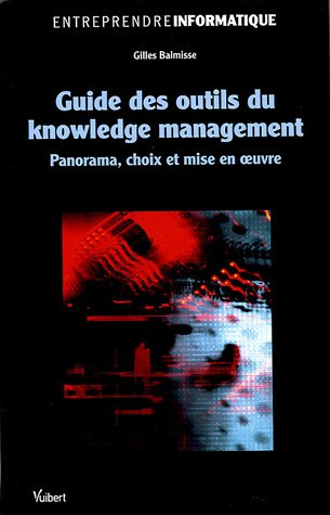 Guide des outils du knowledge management : Panorama, choix et mise en oeuvre par Gilles Balmisse