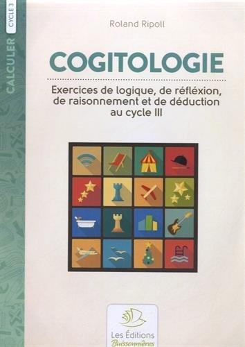 Cogitologie cycle 3 : Exercices de logique, de réflexion, de raisonnement et de déduction au cycle 3
