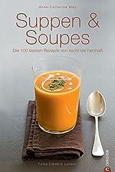 Suppen & Soupes: Die 100 besten Rezepte von leicht bis herzhaft