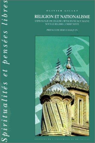 RELIGION ET NATIONALISME. : L'idéologie de l'église orthodoxe roumaine sous le régime communiste