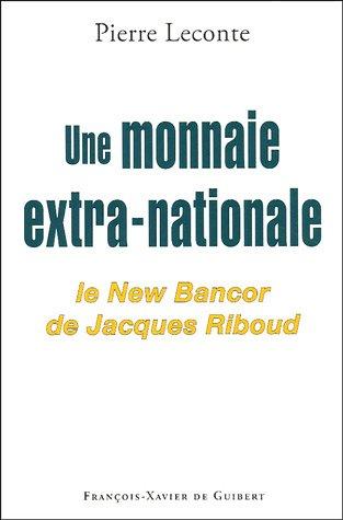 Une monnaie extra-nationale : Le New Bancor de Jacques Riboud par Pierre Leconte