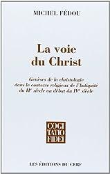 La voie du Christ : Genèses de la christologie dans le contexte religieux de l'Antiquité du IIe siècle au début du IVe siècle