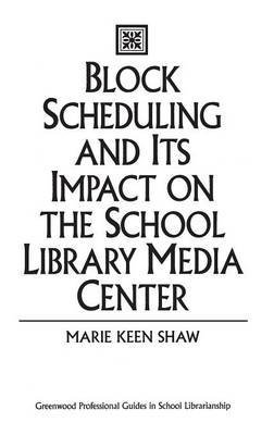 [(Block Scheduling and its Impact on the School Library Media Center)] [By (author) Marie Keen Shaw] published on (February, 1999)