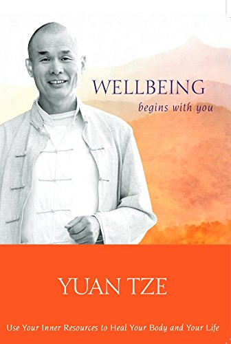 Wellbeing Begins with You: Use Your Inner Resources to Heal Your Body and Your Life (Yuan Tze Ren Xue Special Topics Series Book 2) (English Edition)