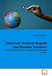 Terrorism, Kashmir Dispute and Possible Solutions: Rise of Jihadi Culture, Extremism and the Peace Process by Dr Shabir Choudhry (2011-03-16)