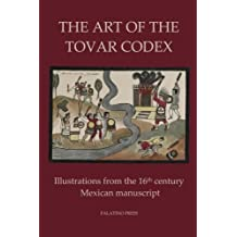 The Art of the Tovar Codex: Illustrations from the 16th century Mexican manuscript by Palatino Press (2014-05-01)