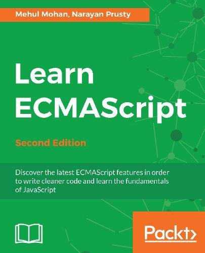 Learn ECMAScript: Discover the latest ECMAScript features in order to write cleaner code and learn the fundamentals of JavaScript, 2nd Edition