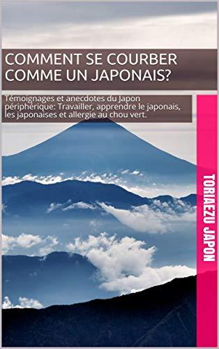 Couverture du livre Comment se courber comme un japonais?: Témoignages et anecdotes du Japon périphérique: Travailler, apprendre le japonais, les  japonaises et allergie au chou vert.