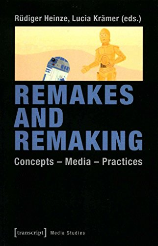 [(Remakes & Remaking : Concepts Media Practices)] [Edited by Rüdiger Heinze ] published on (July, 2015)