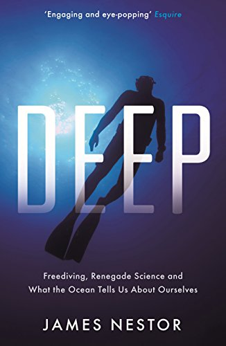 Deep: Freediving, Renegade Science and What the Ocean Tells Us About Ourselves por James Nestor