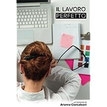 Il Lavoro Perfetto by Arianna Ciancaleoni(2015-11-12)