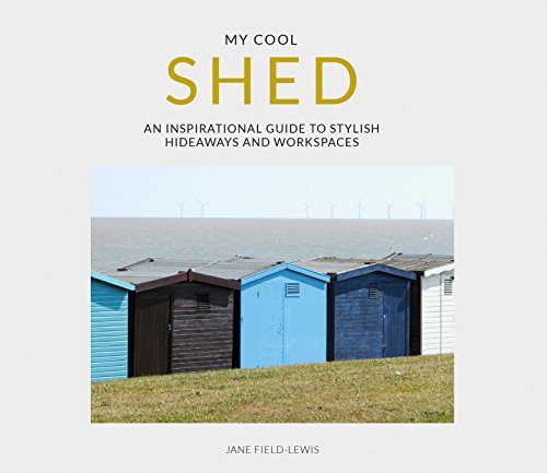 My cool shed : An inspirational guide to stylish hideways and workspaces par Jane Field-Lewis
