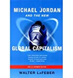 [( Michael Jordan and the New Global Capitalism (New) By LaFeber, Walter ( Author ) Paperback Sep - 2002)] Paperback