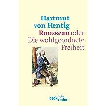 Rousseau: oder Die wohlgeordnete Freiheit