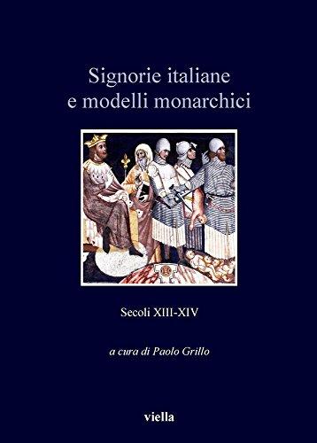 Signorie italiane e modelli monarchici. Secoli XIII-XIV (Italia comunale e signorile)