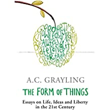 The Form of Things: Essays on Life, Ideas and Liberty