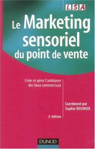 Le Marketing sensoriel du point de vente : Crer et grer l'ambiance des lieux commerciaux