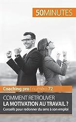 Retrouver la motivation au travail : conseils pour redonner du sens à son emploi